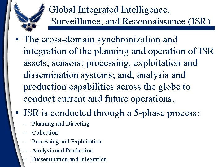 Global Integrated Intelligence, Surveillance, and Reconnaissance (ISR) • The cross-domain synchronization and integration of