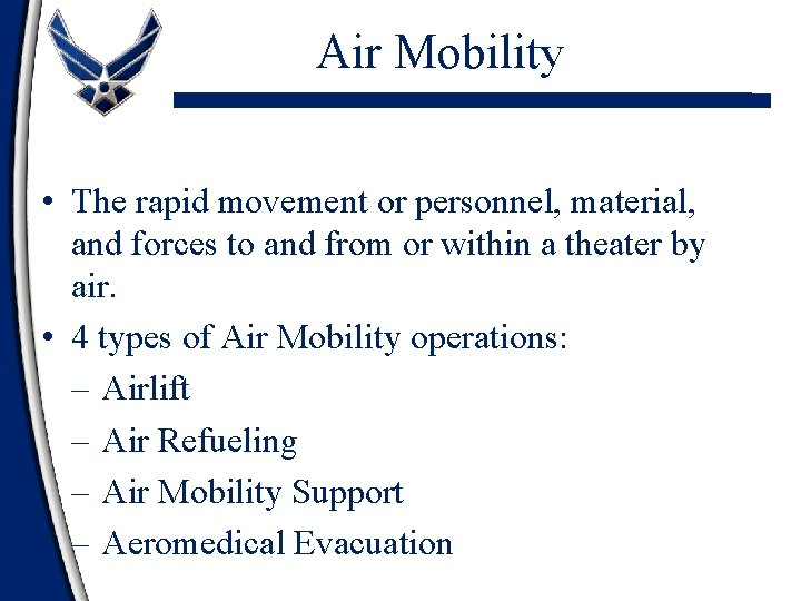 Air Mobility • The rapid movement or personnel, material, and forces to and from