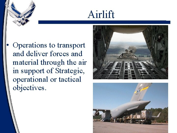 Airlift • Operations to transport and deliver forces and material through the air in