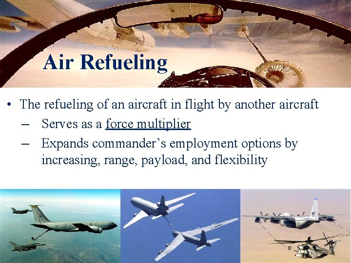 Air Refueling • The refueling of an aircraft in flight by another aircraft –