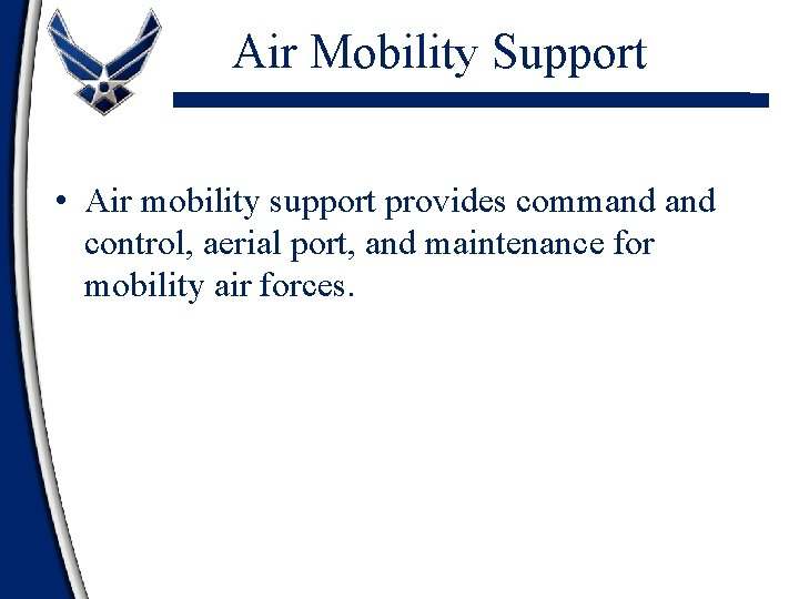 Air Mobility Support • Air mobility support provides command control, aerial port, and maintenance