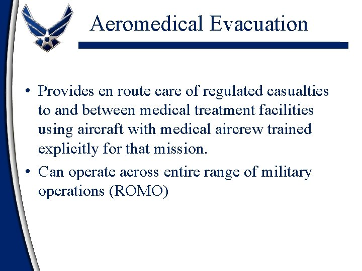 Aeromedical Evacuation • Provides en route care of regulated casualties to and between medical