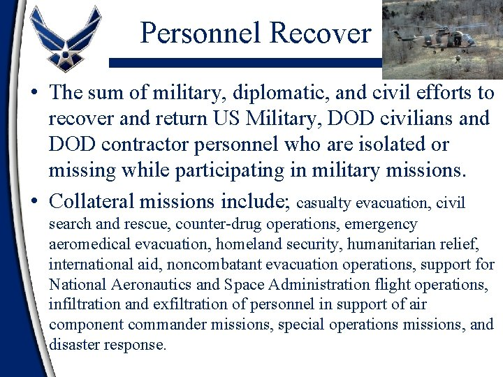Personnel Recover • The sum of military, diplomatic, and civil efforts to recover and