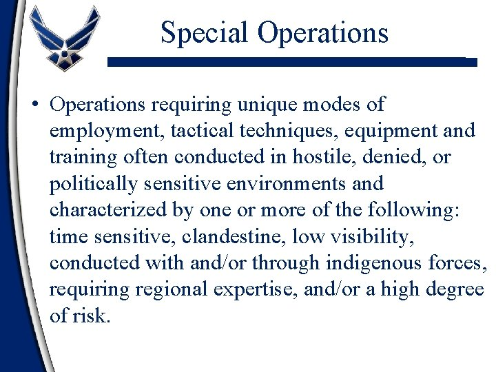 Special Operations • Operations requiring unique modes of employment, tactical techniques, equipment and training