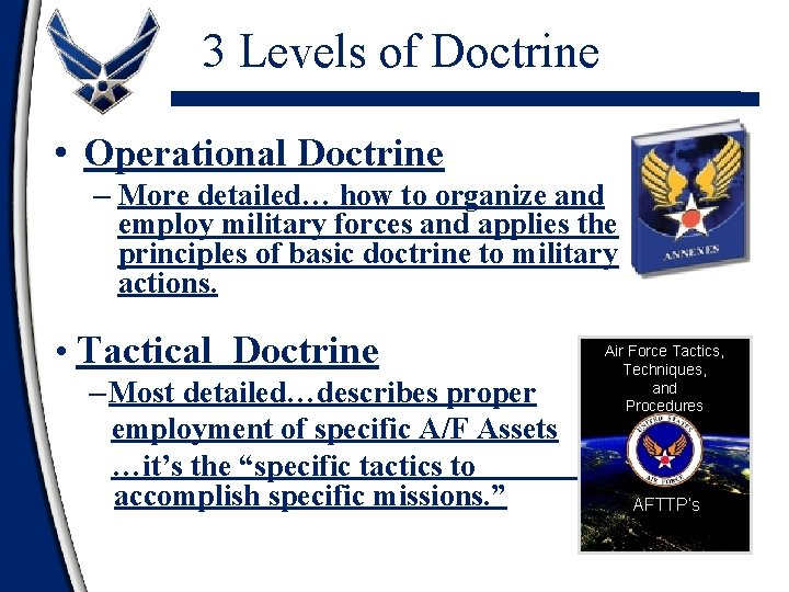3 Levels of Doctrine • Operational Doctrine – More detailed… how to organize and