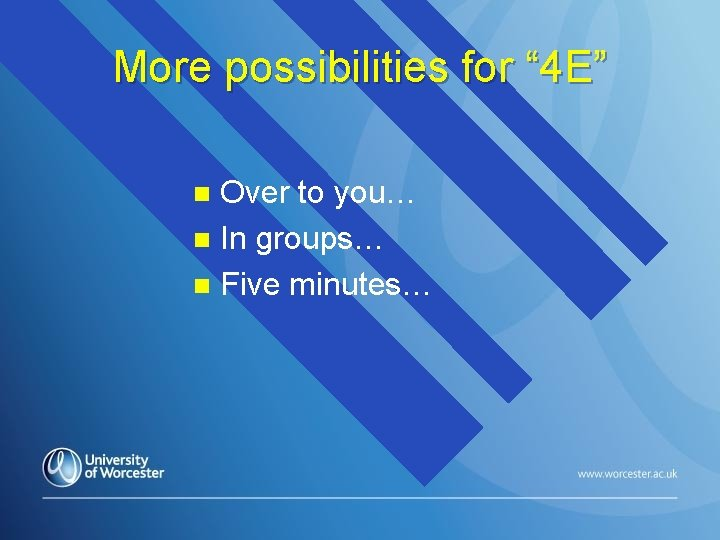 """More possibilities for """" 4 E"""" Over to you… n In groups… n Five"""