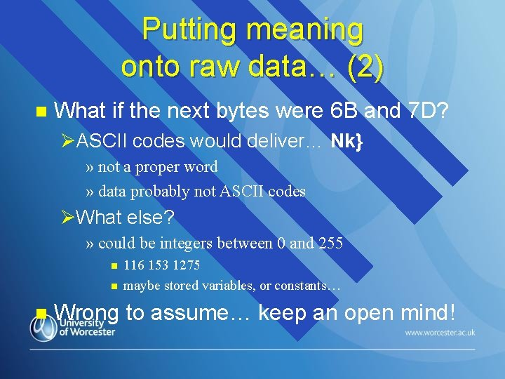 Putting meaning onto raw data… (2) n What if the next bytes were 6