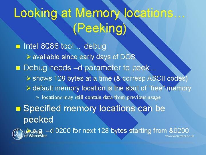 Looking at Memory locations… (Peeking) n Intel 8086 tool… debug Ø available since early