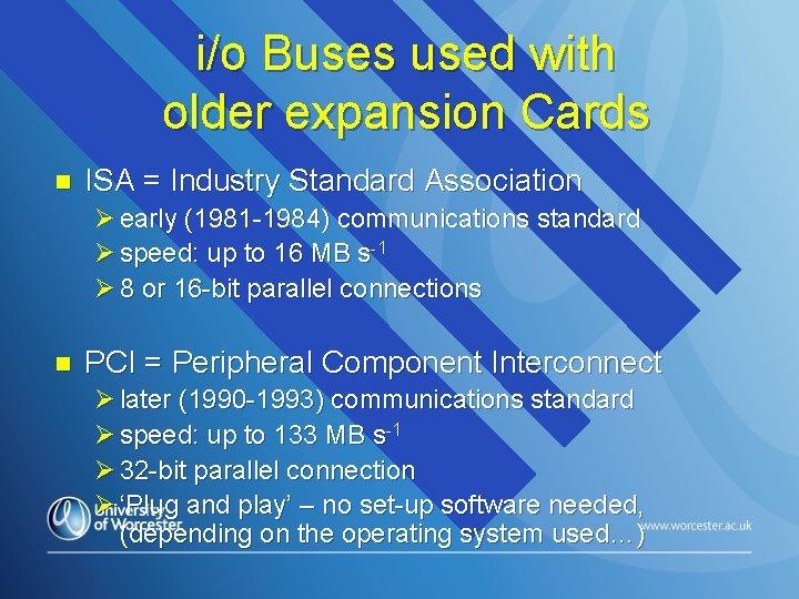 i/o Buses used with older expansion Cards n ISA = Industry Standard Association Ø