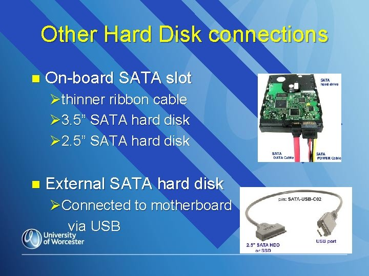 """Other Hard Disk connections n On-board SATA slot Øthinner ribbon cable Ø 3. 5"""""""