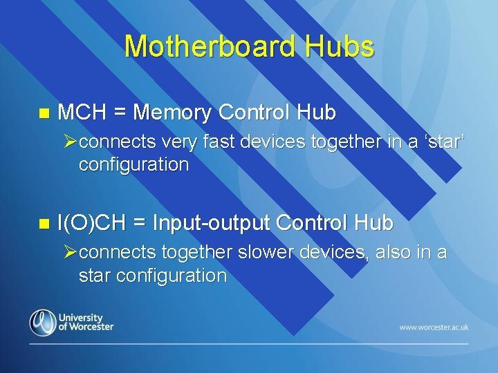 Motherboard Hubs n MCH = Memory Control Hub Øconnects very fast devices together in