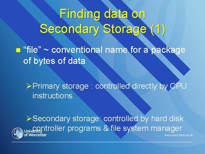 """Finding data on Secondary Storage (1) n """"file"""" ~ conventional name for a package"""