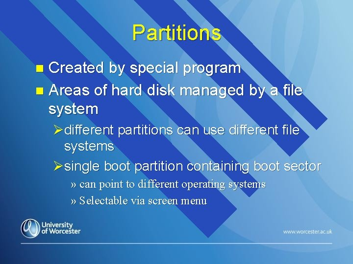 Partitions Created by special program n Areas of hard disk managed by a file