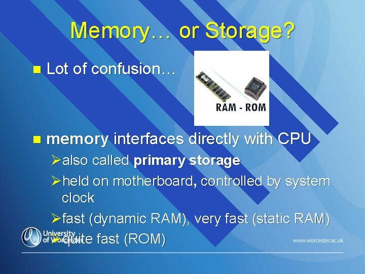Memory… or Storage? n Lot of confusion… n memory interfaces directly with CPU Øalso