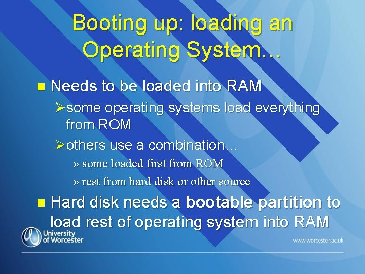 Booting up: loading an Operating System… n Needs to be loaded into RAM Øsome