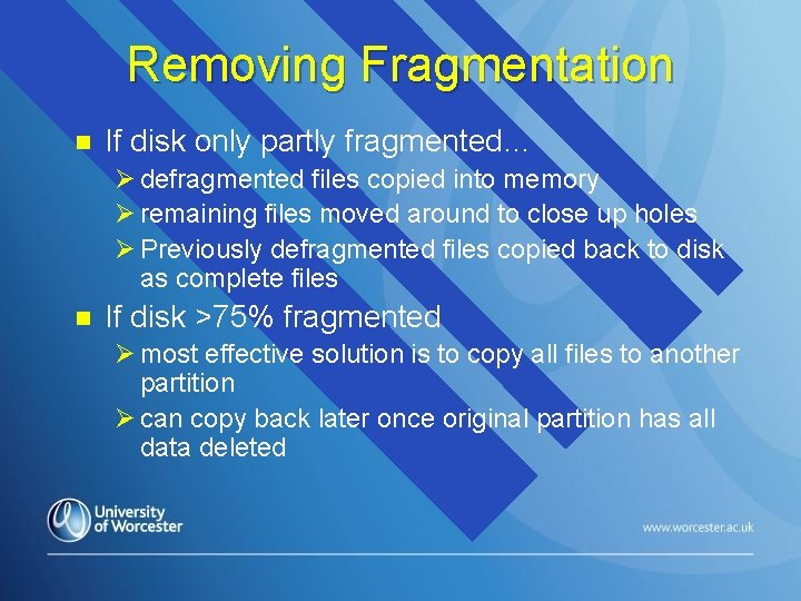 Removing Fragmentation n If disk only partly fragmented… Ø defragmented files copied into memory