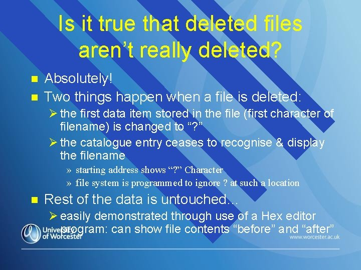 Is it true that deleted files aren't really deleted? n n Absolutely! Two things