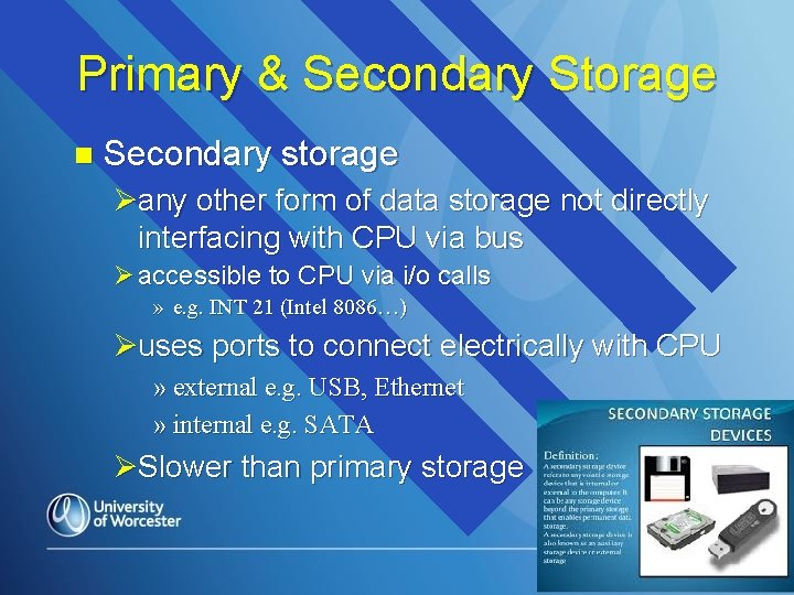 Primary & Secondary Storage n Secondary storage Øany other form of data storage not