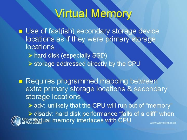 Virtual Memory n Use of fast(ish) secondary storage device locations as if they were