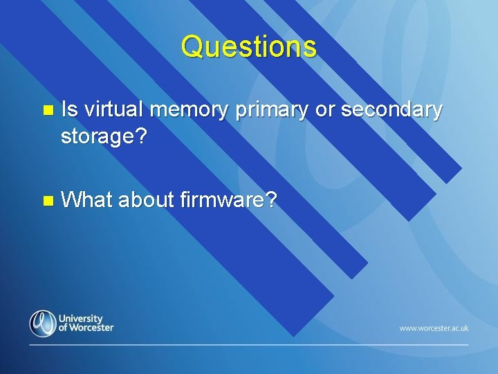 Questions n Is virtual memory primary or secondary storage? n What about firmware?