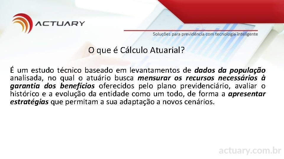 O que é Cálculo Atuarial? É um estudo técnico baseado em levantamentos de dados