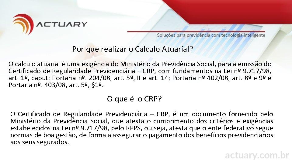 Por que realizar o Cálculo Atuarial? O cálculo atuarial é uma exigência do Ministério