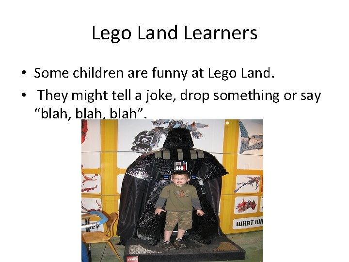 Lego Land Learners • Some children are funny at Lego Land. • They might