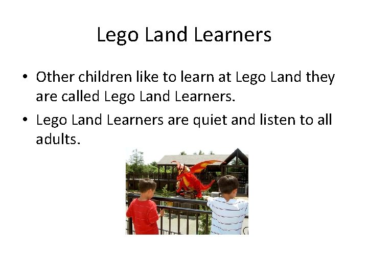 Lego Land Learners • Other children like to learn at Lego Land they are