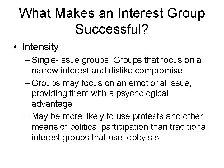 What Makes an Interest Group Successful? • Intensity – Single-Issue groups: Groups that focus