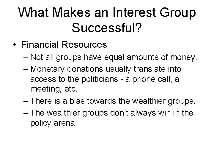 What Makes an Interest Group Successful? • Financial Resources – Not all groups have