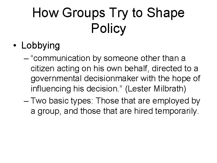 """How Groups Try to Shape Policy • Lobbying – """"communication by someone other than"""