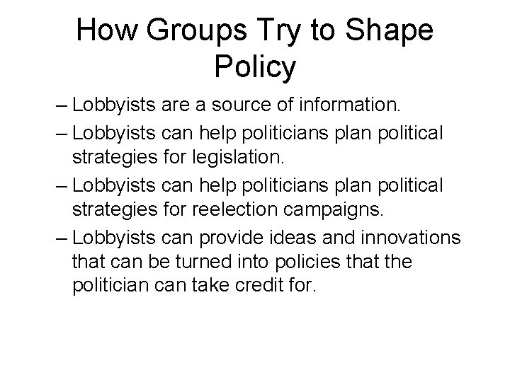 How Groups Try to Shape Policy – Lobbyists are a source of information. –