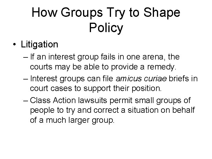 How Groups Try to Shape Policy • Litigation – If an interest group fails