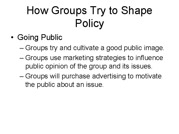 How Groups Try to Shape Policy • Going Public – Groups try and cultivate
