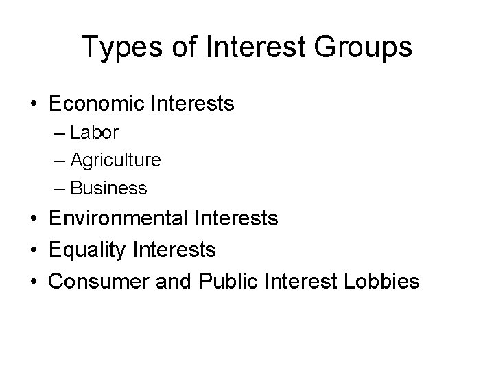 Types of Interest Groups • Economic Interests – Labor – Agriculture – Business •