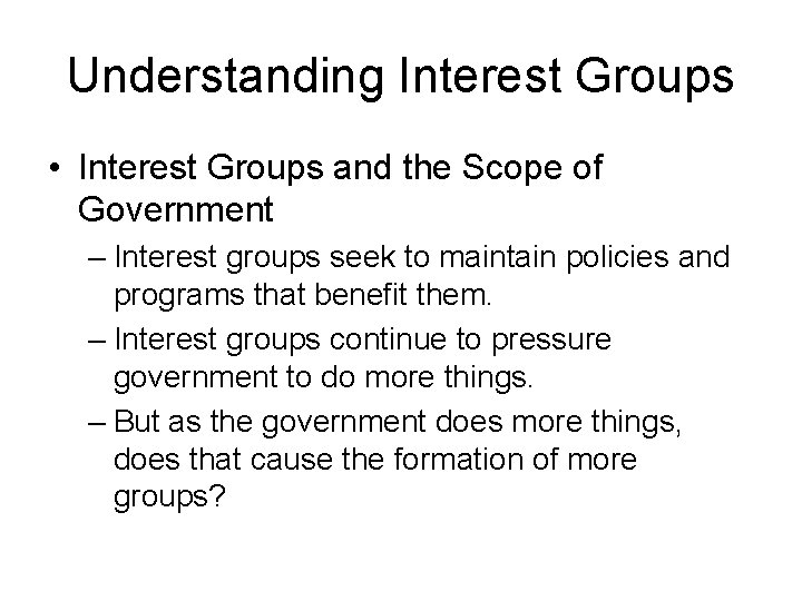 Understanding Interest Groups • Interest Groups and the Scope of Government – Interest groups