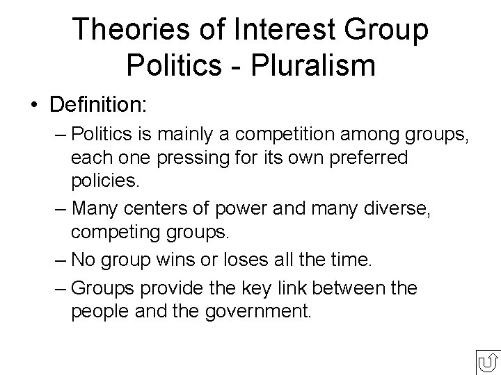 Theories of Interest Group Politics - Pluralism • Definition: – Politics is mainly a
