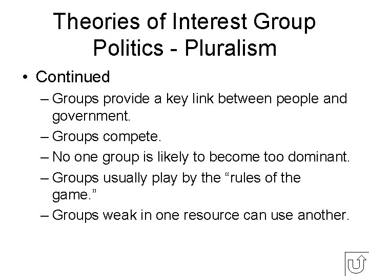 Theories of Interest Group Politics - Pluralism • Continued – Groups provide a key