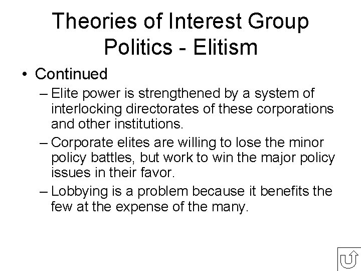 Theories of Interest Group Politics - Elitism • Continued – Elite power is strengthened