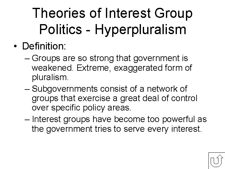 Theories of Interest Group Politics - Hyperpluralism • Definition: – Groups are so strong