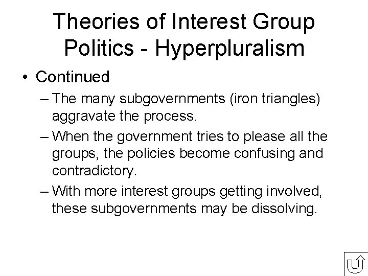 Theories of Interest Group Politics - Hyperpluralism • Continued – The many subgovernments (iron