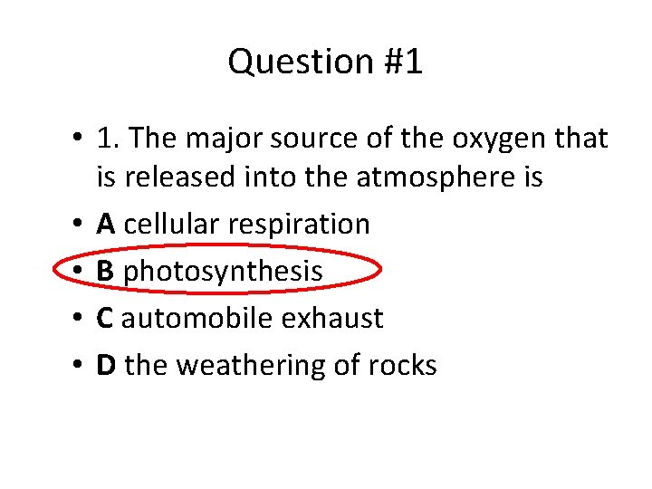 Question #1 • 1. The major source of the oxygen that is released into