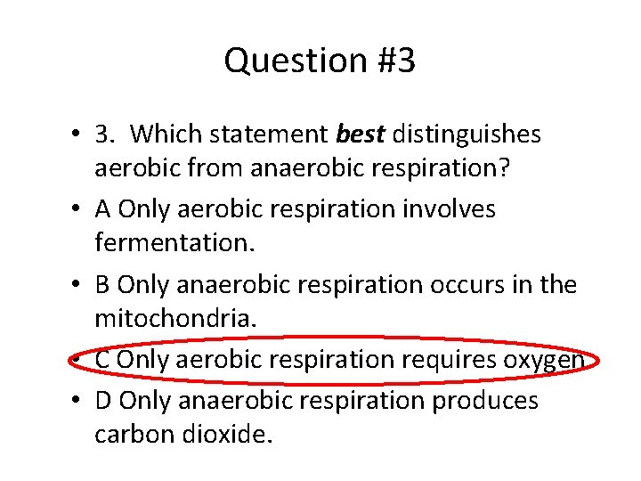 Question #3 • 3. Which statement best distinguishes aerobic from anaerobic respiration? • A