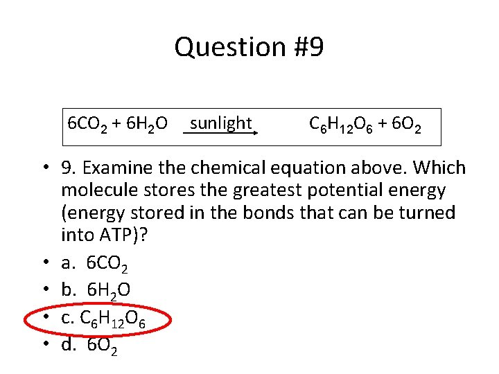 Question #9 6 CO 2 + 6 H 2 O sunlight C 6 H