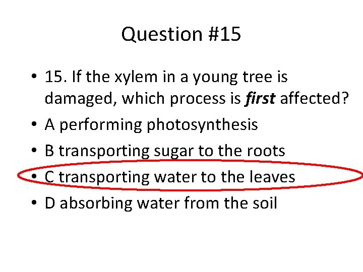 Question #15 • 15. If the xylem in a young tree is damaged, which