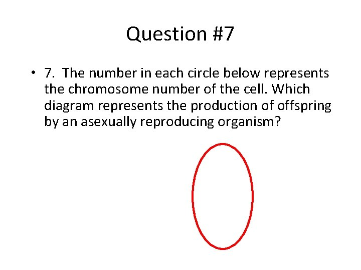 Question #7 • 7. The number in each circle below represents the chromosome number
