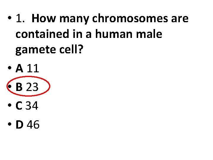 • 1. How many chromosomes are contained in a human male gamete cell?