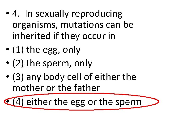 • 4. In sexually reproducing organisms, mutations can be inherited if they occur