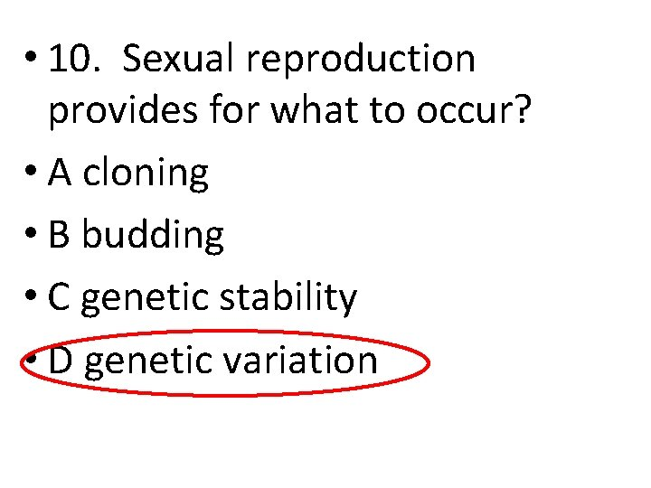• 10. Sexual reproduction provides for what to occur? • A cloning •
