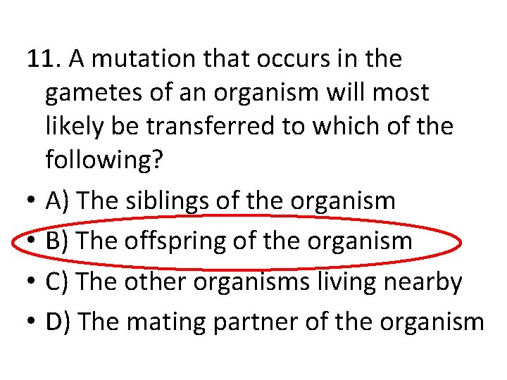 11. A mutation that occurs in the gametes of an organism will most likely